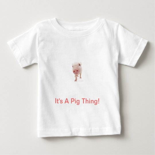 It's A Pig Thing Baby T-Shirt