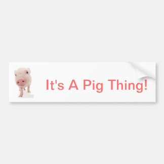 It's A Pig Thing Bumper Sticker