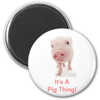 It's A Pig Thing Magnet