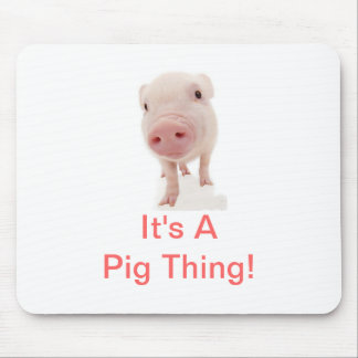 It's A Pig Thing Mouse Mat