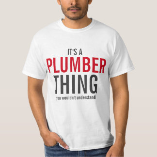 It's a plumber thing you wouldn't understand tshirt