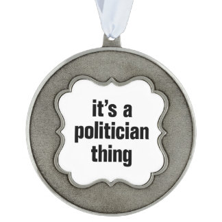 its a politician thing scalloped pewter ornament