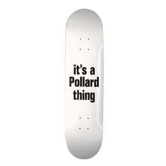 its a pollard thing skate boards