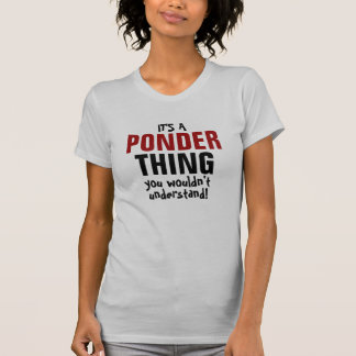 It's a Ponder thing you wouldn't understand! Shirt