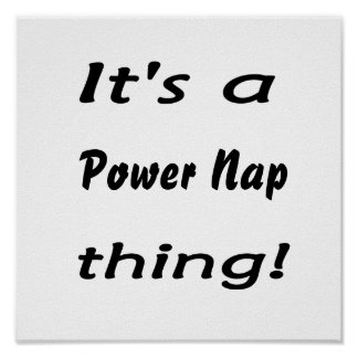 It's a  power nap thing! poster
