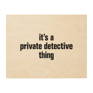 its a private detective thing wood canvas