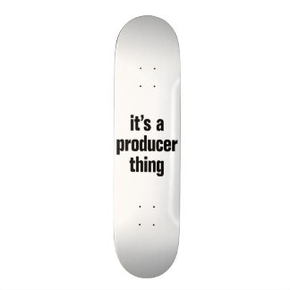 its a producer thing skate deck