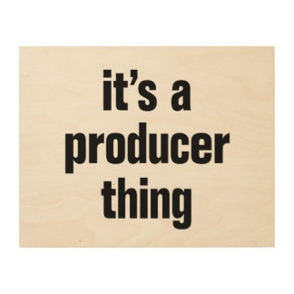its a producer thing wood prints