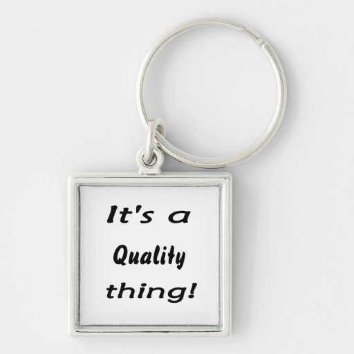 It's a quality thing! key chains