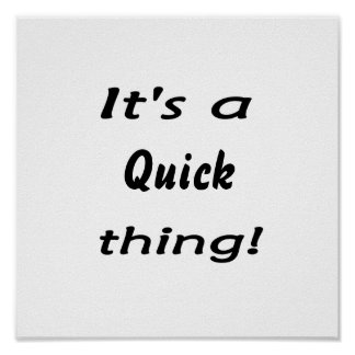 It's a quick thing! print