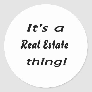 It's a real estate thing! round stickers