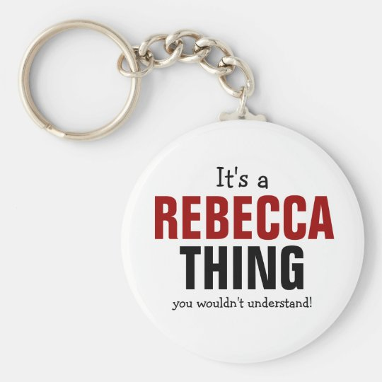 It's a Rebecca thing you wouldn't understand Basic Round Button Key Ring