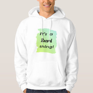 It's a record thing! hooded sweatshirts