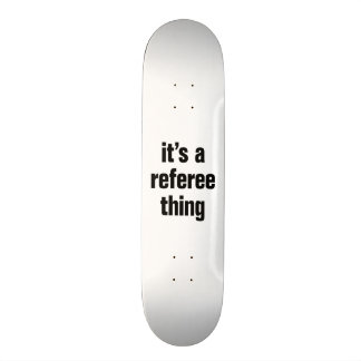 its a referee thing custom skate board