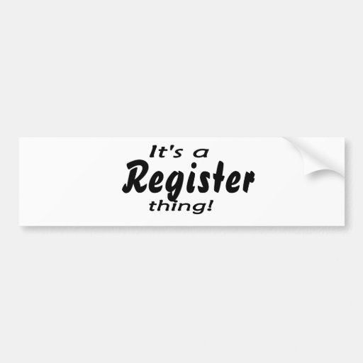 It's a register thing! car bumper sticker