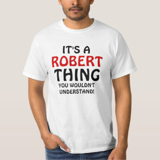 It's a Robert thing you wouldn't understand T-Shirt