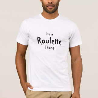 Its a  Roulette Thang T-Shirt