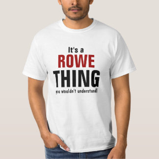 It's a Rowe thing you wouldn't understand T-Shirt