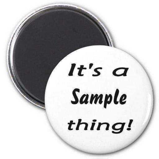 It's a sample thing! fridge magnet