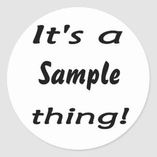It's a sample thing! round sticker