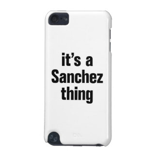 its a sanchez thing iPod touch (5th generation) cases