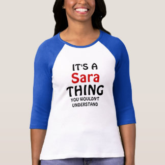 It's a sara thing you wouldn't understand T-Shirt