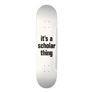 its a scholar thing skate board deck