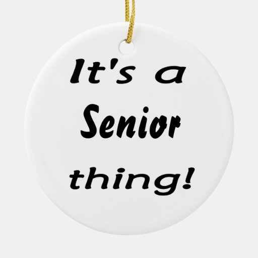 It's a senior thing! ornament