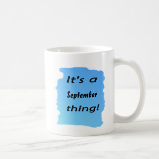 It's a September thing! Coffee Mugs