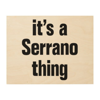 its a serrano thing wood canvases