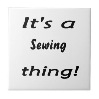 It's a sewing thing! ceramic tile