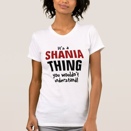 It's a shania thing you wouldn't understand! T-Shirt
