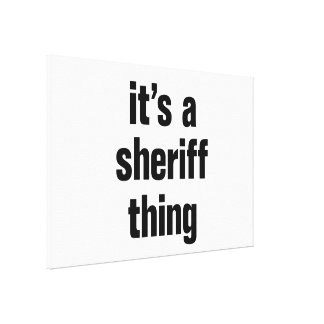 its a sheriff thing canvas print