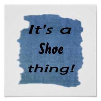 It's a shoe thing! poster