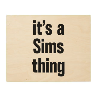 its a sims thing wood print