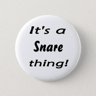 It's a Snare thing! 6 Cm Round Badge