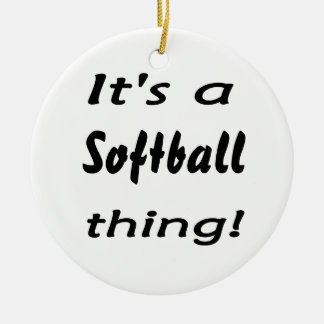 It's a softball thing! christmas ornament