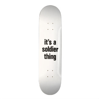 its a soldier thing skate board deck