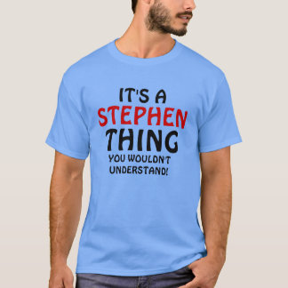 It's a Stephen thing you wouldn't understand T-Shirt