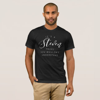 It's a Steven thing you wouldn't understand T-Shirt