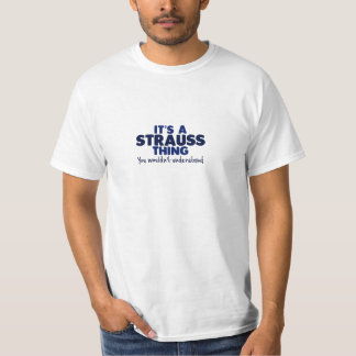 It's a Strauss Thing Surname T-Shirt