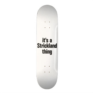its a strickland thing skateboard