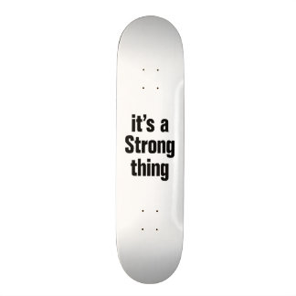its a strong thing skate decks