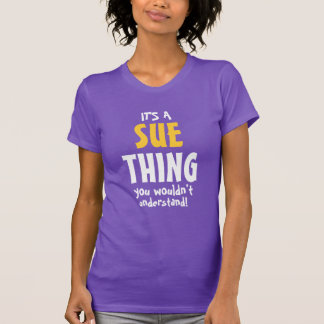 It's a Sue thing you wouldn't understand T-Shirt