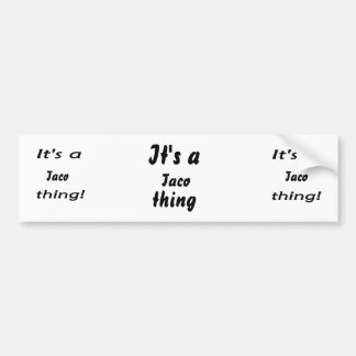 It's a taco thing! bumper stickers
