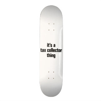its a tax collector thing custom skateboard