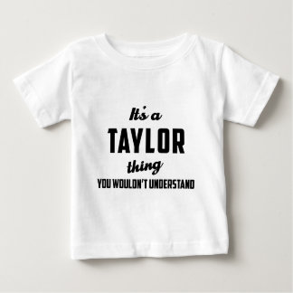 It's a Taylor Thing You wouldn't understand Baby T-Shirt