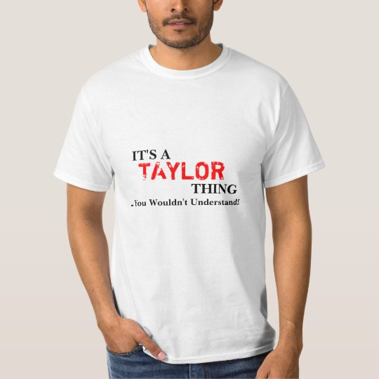It's A TAYLOR Thing You Wouldn't Understand! T-Shirt
