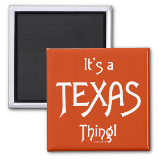 It's A Texas Thing! Magnet