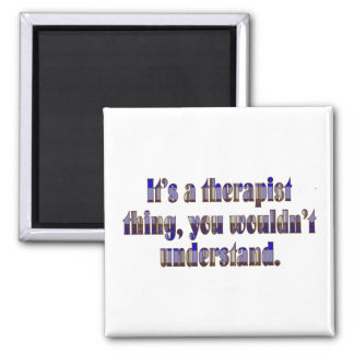 Its a therapist thing square magnet